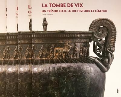 La tombe de Vix entre histoire et légende